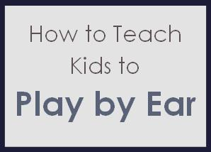 How to Teach Kids to Play by Ear