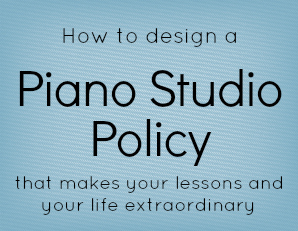 How to design a piano studio policy that makes your lessons and your life extraordinary